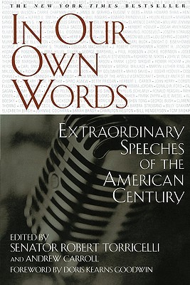 In Our Own Words: Extraordinary Speeches of the American Century by Doris Kearns Goodwin, Robert G. Torricelli, Andrew Carroll