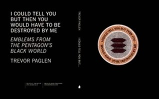 I Could Tell You But Then You Would Have to be Destroyed by Me: Emblems from the Pentagon's Black World by Trevor Paglen