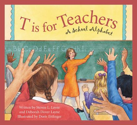 T Is for Teachers: A School Alphabet by Steven L. Layne, Deborah Layne