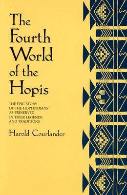 The Fourth World of the Hopis: The Epic Story of the Hopi Indians as Preserved in Their Legends and Traditions by Harold Courlander