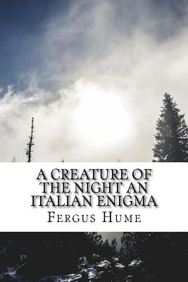 A Creature of the Night An Italian Enigma by Fergus Hume