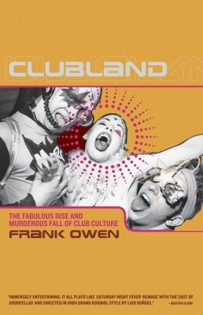 Clubland: The Fabulous Rise and Murderous Fall of Club Culture by Frank Owen