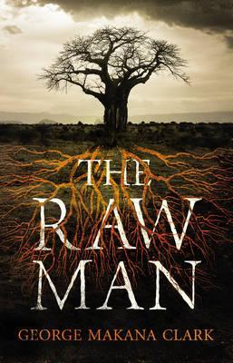 The Raw Man by George Makana Clark