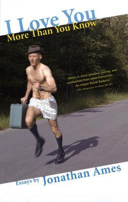 I Love You More Than You Know: Essays by Jonathan Ames