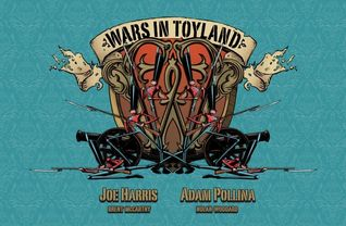 Wars in Toyland by Joe Harris, Nolan Woodard, Brent McCarthy, Adam Pollina