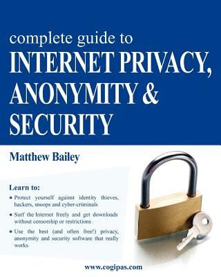 Complete Guide to Internet Privacy, Anonymity & Security by Matthew Bailey