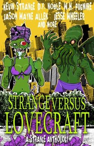 Strange Versus Lovecraft by Jason Allen, Tim Finn, Craig Mullins, D.F. Noble, Jesse Wheeler, Frank J. Edler, W.H. Pugmire, Kevin Strange, Kyle Noble, Rich Bottles Jr., Adam Millard