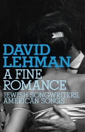 A Fine Romance: Jewish Songwriters, American Songs (Jewish Encounters Series) by David Lehman