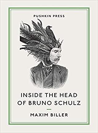 Inside the Head of Bruno Schulz by Bruno Schulz, Celina Wieniewska, Anthea Bell, Maxim Biller