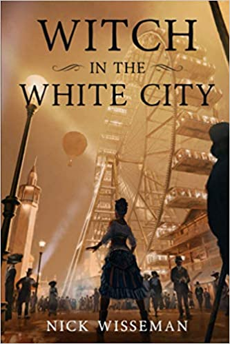 Witch in the White City: A Dark Historical Fantasy/Mystery by Nick Wisseman