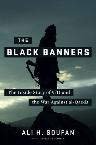 The Black Banners: The Inside Story of 9/11 and the War Against al-Qaeda by Daniel Freedman, Ali H. Soufan