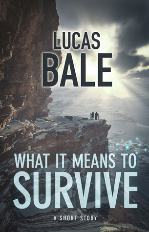 What It Means To Survive by Lucas Bale
