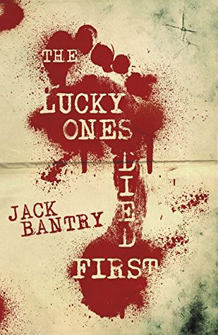 The Lucky Ones Died First by Jack Bantry