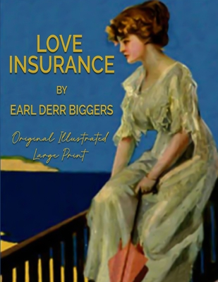 Love Insurance: Original Illustrated ( Large Print ) by Earl Derr Biggers