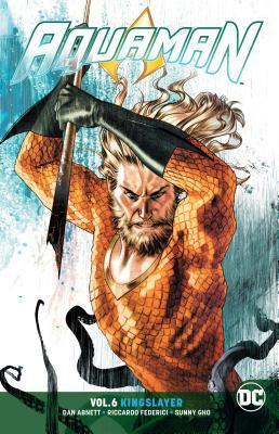 Aquaman, Volume 6: Kingslayer by Stjepan Šejić, Dan Abnett, Mirko Colak