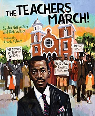 The Teachers March! by Sandra Neil Wallace, Charly Palmer, Rich Wallace