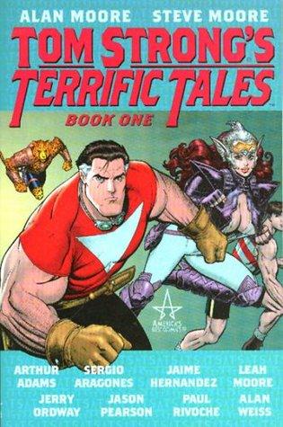 Tom Strong's Terrific Tales, Book 1 by Alan Weiss, Steve Moore, Alan Moore, Jason Pearson, Sergio Aragonés, Arthur Adams, Jerry Ordway, Leah Moore, Paul Rivoche, Jaime Hernández