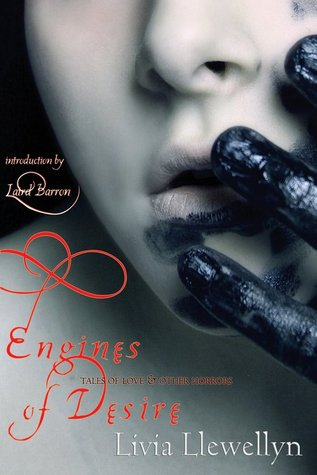 Engines of Desire: Tales of Love & other Horrors by Livia Llewellyn, Laird Barron