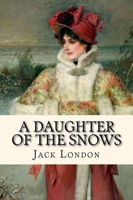 A Daughter of the Snows (Worldwide Classics) by Jack London