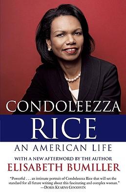 Condoleezza Rice: An American Life: A Biography by Elisabeth Bumiller