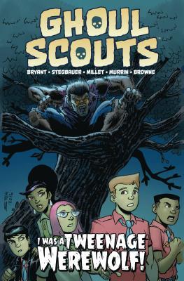 Ghoul Scouts: I Was a Tweenage Werewolf by Steve Bryant
