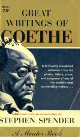Great Writings of Goethe by Stephen Spender, Johann Wolfgang von Goethe