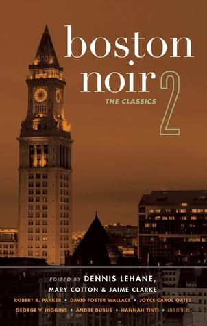 Boston Noir 2: The Classics by Mary Cotton, Jaime Clarke, Dennis Lehane