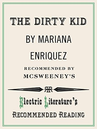 The Dirty Kid (Electric Literature's Recommended Reading Book 114) by Mariana Enríquez, Daniel Gumbiner