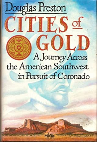 Cities of Gold: A Journey Across the American Southwest in Pursuit of Coronado by Douglas Preston