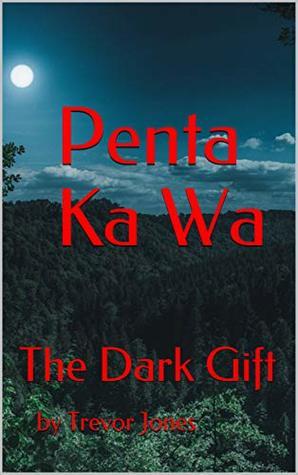 Penta Ka Wa: The Dark Gift (The Penta Series Book 1) by Trevor Jones