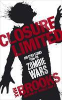 Closure, Limited and Other Zombie Stories by Max Brooks