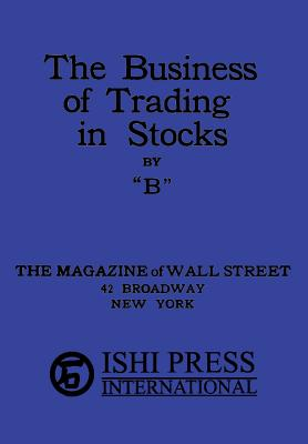 The Business of Trading in Stocks by B by B.