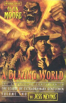 A Blazing World: The Unofficial Companion to the Second League of Extraordinary Gentlemen by Alan Moore, Jess Nevins