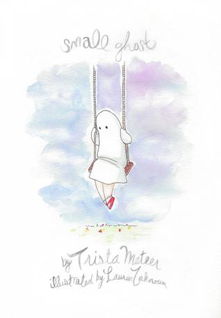 Small Ghost by Trista Mateer, Lauren Zaknoun