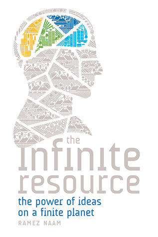 The Infinite Resource: The Power of Ideas on a Finite Planet by Ramez Naam