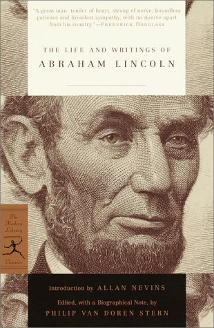 The Life and Writings of Abraham Lincoln by Philip Van Doren Stern, Allan Nevins, Abraham Lincoln