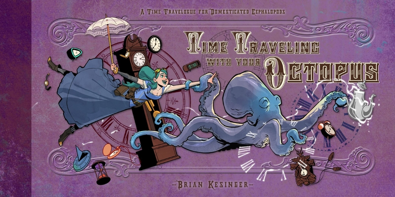 Time Traveling with Your Octopus by Brian Kesinger