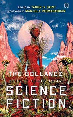 The Gollancz Book of South Asian Science Fiction by Manjula Padmanabhan, Tarun K. Saint