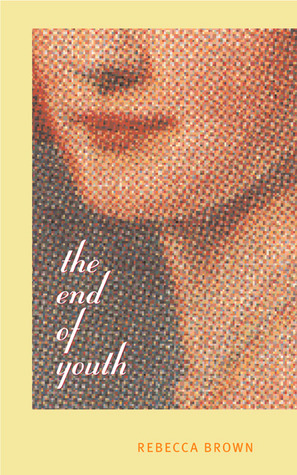 The End of Youth by Rebecca Brown