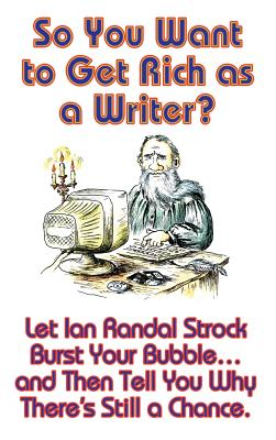So You Want to Get Rich as a Writer? by Ian Randal Strock