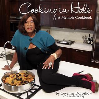 Cooking in Heels: A Memoir Cookbook by Audacia Ray, Ceyenne Doroshow