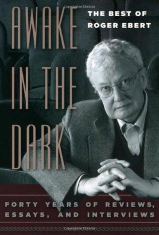 Awake in the Dark: The Best of Roger Ebert by Roger Ebert, David Bordwell