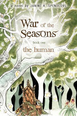War of the Seasons: The Human by Janine K. Spendlove