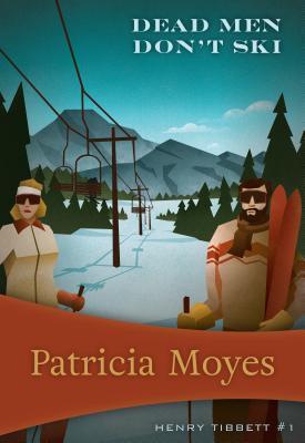 Dead Men Don't Ski: Inspector Tibbett #1 by Patricia Moyes