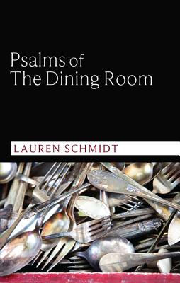 Psalms of the Dining Room by Lauren Schmidt