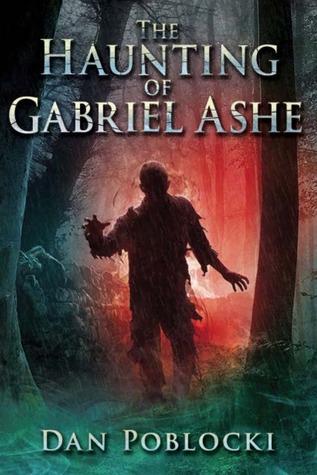 The Haunting of Gabriel Ashe by Dan Poblocki