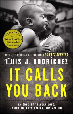 It Calls You Back: An Odyssey Through Love, Addiction, Revolutions, and Healing by Luis J. Rodriguez