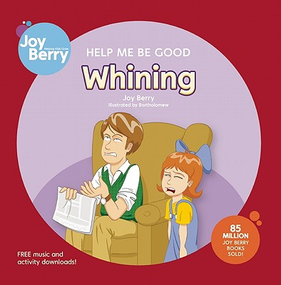 Help Me Be Good: Whining by Joy Berry