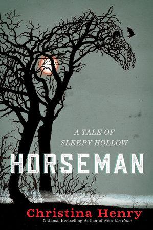 Horseman: A Tale of Sleepy Hollow by Christina Henry
