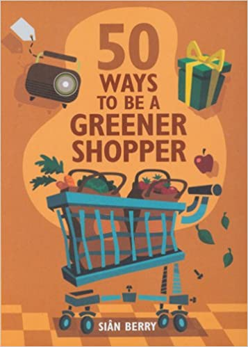 50 Ways To Be A Greener Shopper by Sian Berry